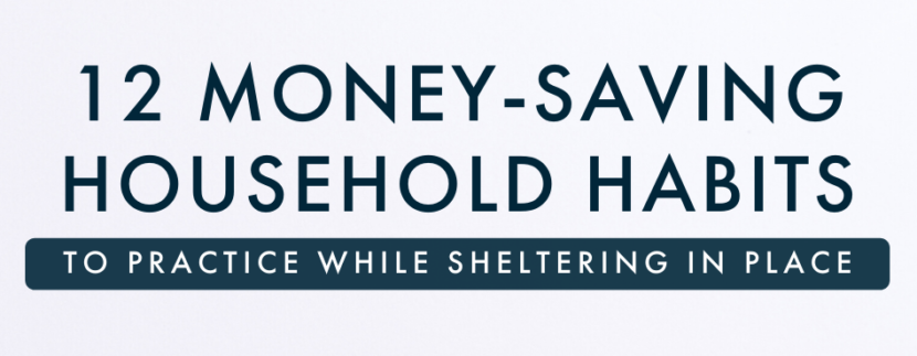 12 Money-Saving Household Habits To Practice While Sheltering In Place