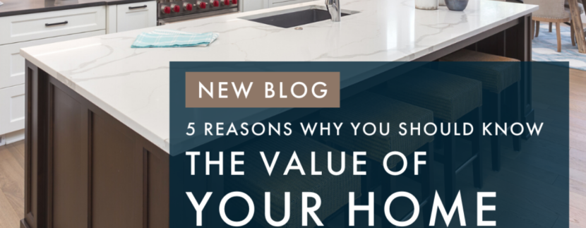 5 Reasons Why You Should Know The Value of Your Home